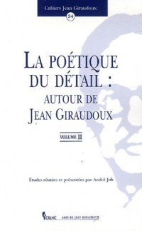 La poétique du détail : autour de Jean Giraudoux : Tome 2