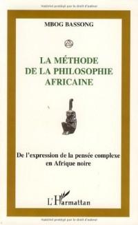 La méthode de la philosophie africaine : De l'expression à la pensée complexe en Afrique Noire
