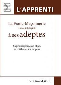 La Franc-Maçonnerie Rendue Intelligible a Ses Adeptes, Livre 1 : l'Apprenti