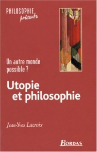 Utopie et philosophie; un autre monde possible