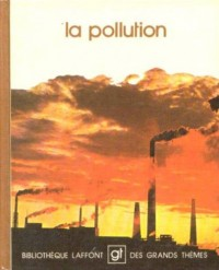 La Pollution (Bibliotheque Laffont des grands themes)