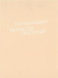 Correspondance Brancusi Duchamp : Histoire d'une amitié