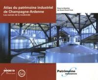 La patrimoine industriel de Champagne-Ardenne : Les racines de la modernité