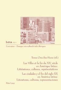 Les Villes et la fin du  XXe siecle en Amrique latine / Las ciudades y el fin del siglo XX en Amrica latina: Littratures, cultures, reprsentations / Literaturas, culturas, representaciones