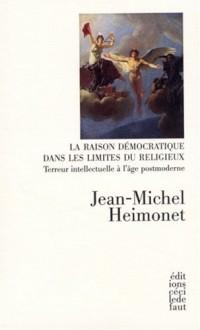 La raison démocratique dans les limites du religieux : Terreur intellectuelle à l'âge postmoderne