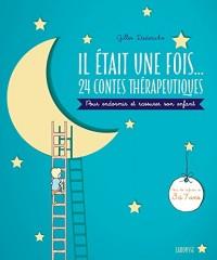 Il était une fois...24 contes thérapeutiques pour endormir et rassurer son enfant: Pour les enfants de 3 à 7 ans