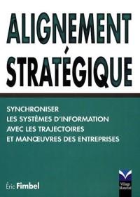 Alignement stratégique : Synchroniser les systèmes d'information avec les trajectoires et manoeuvres des entreprises
