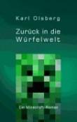 By Olsberg, Karl [ Zuruck in Die Wurfelwelt: Ein Minecraft-Roman (German) ] [ ZURUCK IN DIE WURFELWELT: EIN MINECRAFT-ROMAN (GERMAN) ] Feb - 2014 { Paperback }
