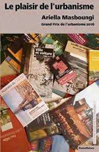 Le plaisir de l'urbanisme : Grand prix de l'urbanisme 2016