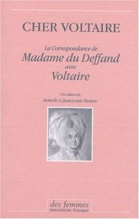 Cher Voltaire : La correspondance de Madame du Deffand avec Voltaire