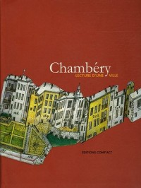 Chambéry : Lecture d'une ville. Patrimoine, architecture, urbanisme
