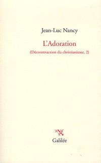 Déconstruction du christianisme : Tome 2, L'Adoration
