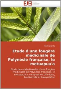 Etude d'une fougère médicinale de Polynésie française, le metuapua'a: Etude des ecdystéroides d'une fougère médicinale de Polynésie française, le ... chimique, biodiversité et biosynthèse