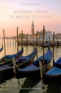 Andrea Tron, le Maitre de Venise