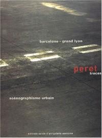 Peret, traces : Barcelone - Grand Lyon, scénographisme urbain