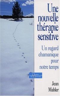 Une nouvelle thérapie sensitive : Un regard chamanique pour notre temps