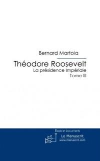 Theodore Roosevelt, La Présidence Impériale: Tome III