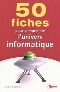 50 fiches pour comprendre l'univers informatique