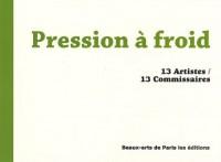 Pression à froid : 13 Artistes/13 Commissaires