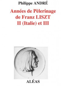 Annees de Pelerinage de Franz Liszt II (Italie) et III