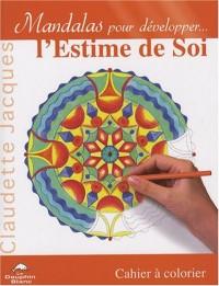 Mandalas pour développer... l'Estime de Soi : Cahier à colorier