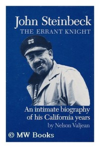 John Steinbeck, the errant knight : an intimate biography of his California years / by Nelson Valjean