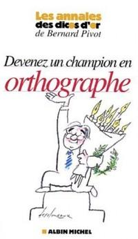 Devenez champion en orthographe : Les annales des Dicos d'or de Bernard Pivot