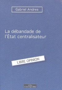 La débandade de l'Etat Centraliste français