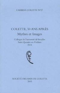 Cahiers Colette, N° 27 : Colette, 50 ans après : Mythes et images