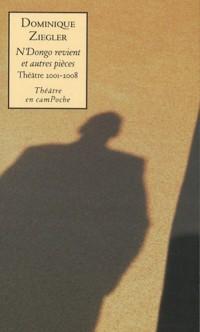N'Dongo revient : et autres pièces : théâtre 2001-2008