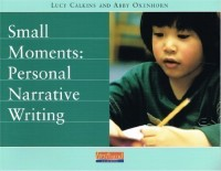 Small Moments: Personal Narrative Writing / Lucy Calkins and Abby Oxenhorn