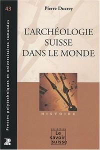 L'archéologie suisse dans le monde