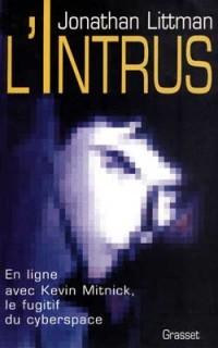 L'intrus : En ligne avec Kevin Mitnick, le fugitif du cyberspace