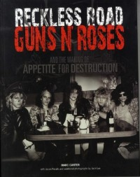 Marc Canter: Reckless Road - Guns N' Roses And The Making Of Appetite For Destruction