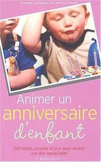 Animer un anniversaire d'enfant : 1001 idées, conseils et jeux pour réussir une fête inoubliable !