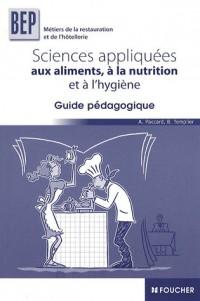 Sciences appliquées aux aliments, à la nutrition et l'hygiène BEP : Guide pédagogique