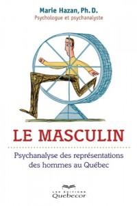 Le Masculin. Psychanalyse des Représentations des Hommes au Quebe