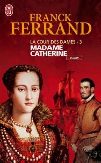 La Cour des Dames, Tome 3 : Madame Catherine