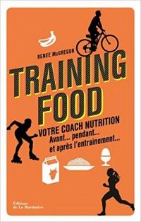 Training food : Votre coach nutrition. Avant...pendant...et après l'entraînement...