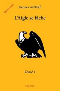 L'aigle se fâche, Tome 1 :
