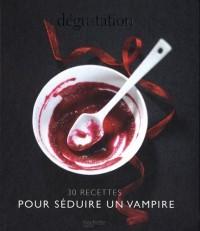 Dégustation : 30 recettes pour séduire un vampire