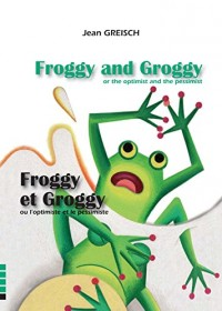 Froggy et Groggy l'Optimiste et le Pessimist / Froggy and Groggy - Or the Optimist and the Pessimist
