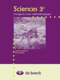 Sciences 3e - Biologie, Chimie, Physique - Corrige et Notes Methodologiques Biologie, Chimie, Physiq