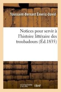 Notices Hist Litt des Troubadours  ed 1835
