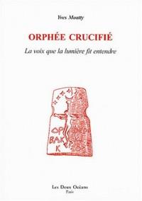 Orphée crucifié : La voix que la lumière fit entendre