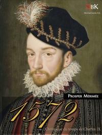 1572: Chronique du temps de Charles IX