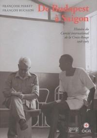 Histoire du Comité international de la Croix-Rouge : Tome 4, De Budapest à Saigon (1956-1965)