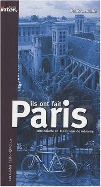 Ils ont fait Paris : Une balade en mille lieux de mémoire
