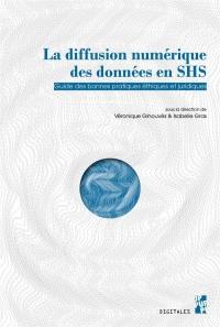 La diffusion numérique des données SHS : Guide des bonnes pratiques éthiques et juridiques