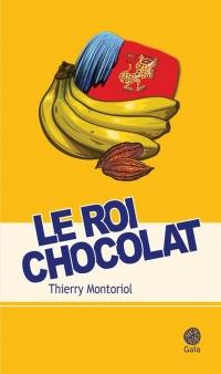 Le roi chocolat : La fabuleuse et véritable histoire de Banania